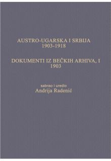 AUSTRO-UGARSKA I SRBIJA, 1903-1918. DOKUMENTI IZ BEČKIH ARHIVA, I, 1903.