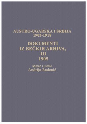 AUSTRO-UGARSKA I SRBIJA  1903-1918 DOKUMENTI IZ BEČKIH ARHIVA III  1905.
